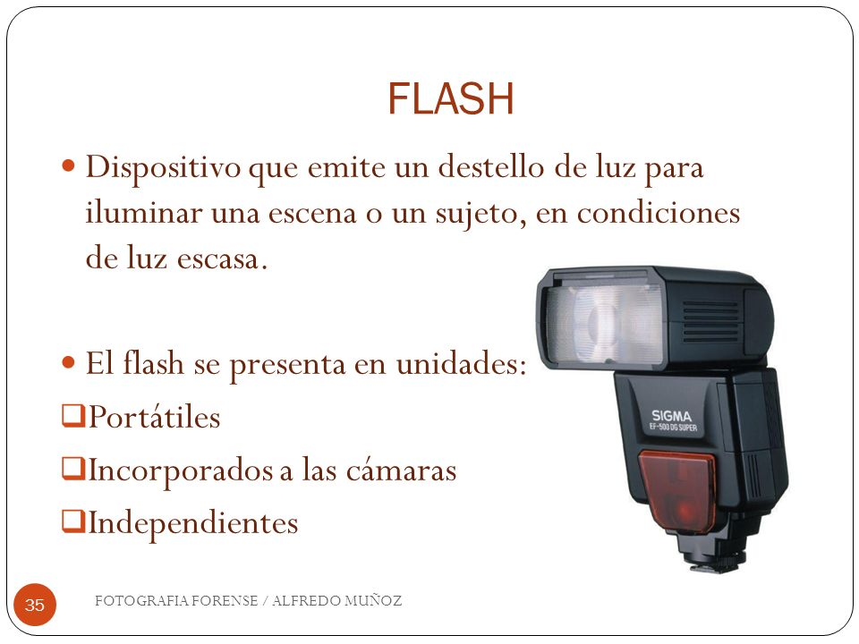 FLASH Dispositivo que emite un destello de luz para iluminar una escena o un sujeto, en condiciones de luz escasa.