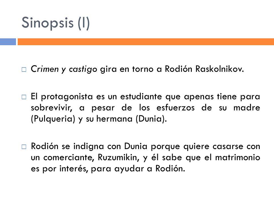 Sinopsis (I) Crimen y castigo gira en torno a Rodión Raskolnikov.