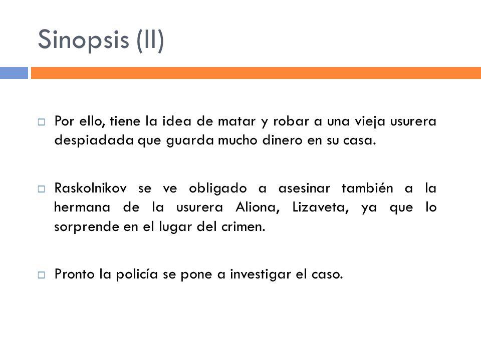 Sinopsis (II) Por ello, tiene la idea de matar y robar a una vieja usurera despiadada que guarda mucho dinero en su casa.
