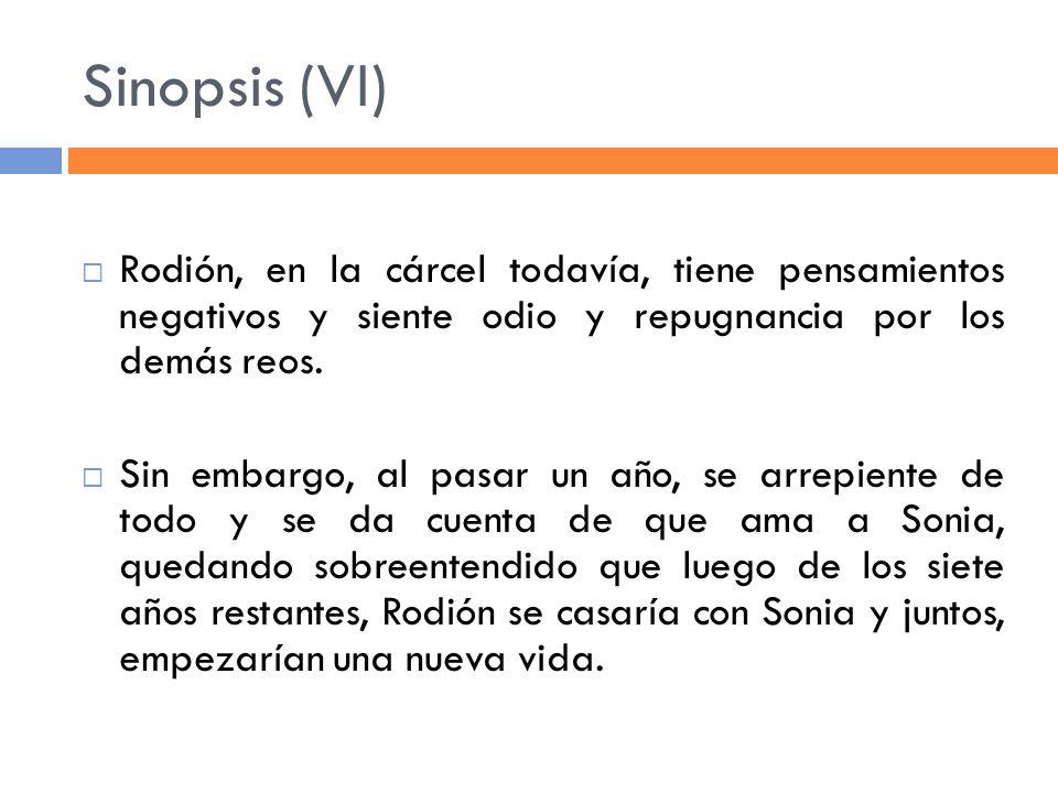 Sinopsis (VI) Rodión, en la cárcel todavía, tiene pensamientos negativos y siente odio y repugnancia por los demás reos.