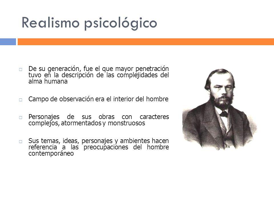Realismo psicológico De su generación, fue el que mayor penetración tuvo en la descripción de las complejidades del alma humana.