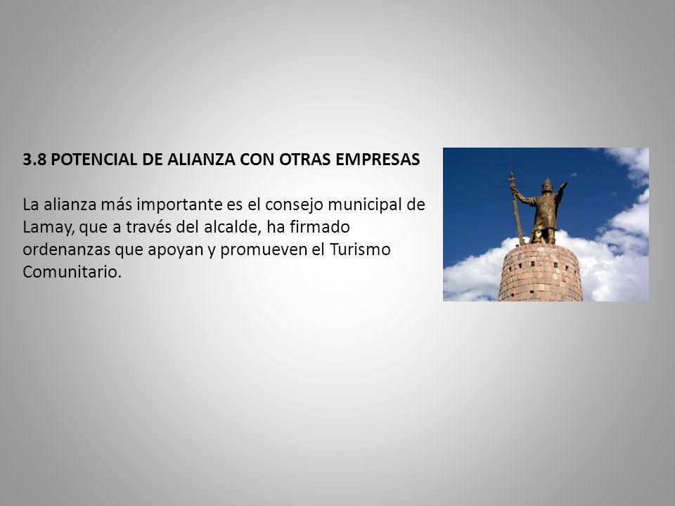 3.8 POTENCIAL DE ALIANZA CON OTRAS EMPRESAS La alianza más importante es el consejo municipal de Lamay, que a través del alcalde, ha firmado ordenanzas que apoyan y promueven el Turismo Comunitario.