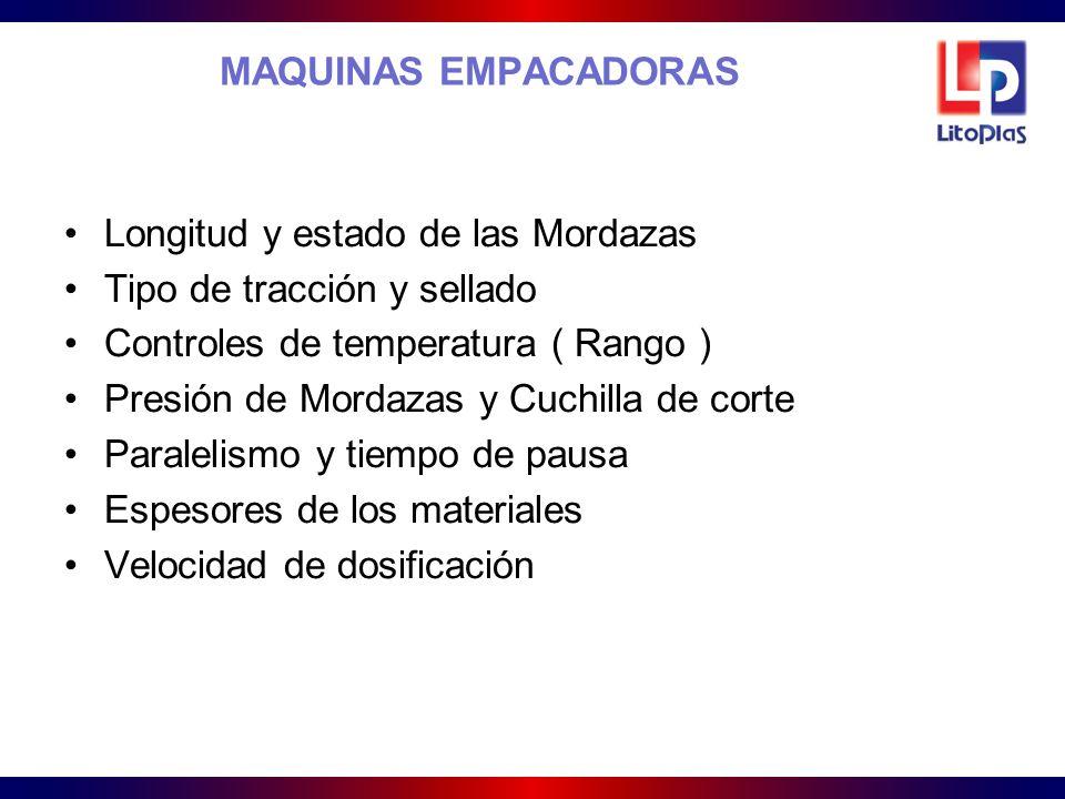 MAQUINAS EMPACADORAS Longitud y estado de las Mordazas. Tipo de tracción y sellado. Controles de temperatura ( Rango )
