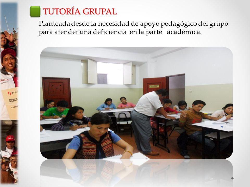 TUTORÍA GRUPAL Planteada desde la necesidad de apoyo pedagógico del grupo para atender una deficiencia en la parte académica.