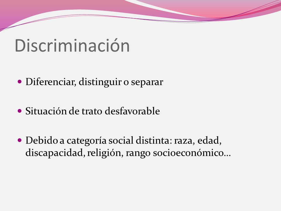 Discriminación Diferenciar, distinguir o separar