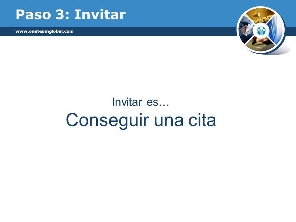 Paso 3: Invitar www.oneteamglobal.com Invitar es… Conseguir una cita