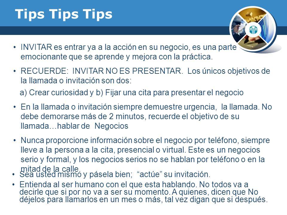 Tips Tips Tips INVITAR es entrar ya a la acción en su negocio, es una parte emocionante que se aprende y mejora con la práctica.
