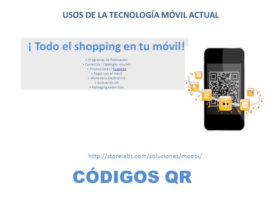 USOS DE LA TECNOLOGÍA MÓVIL ACTUAL ¡ Todo el shopping en tu móvil!