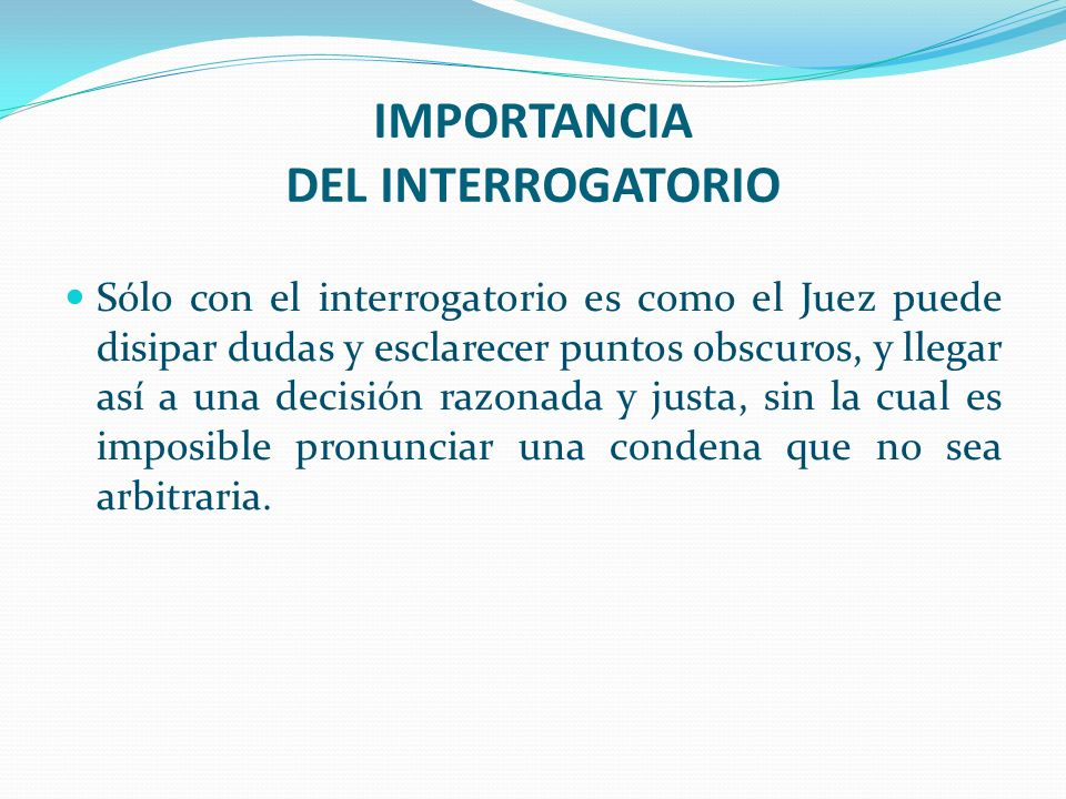 IMPORTANCIA DEL INTERROGATORIO
