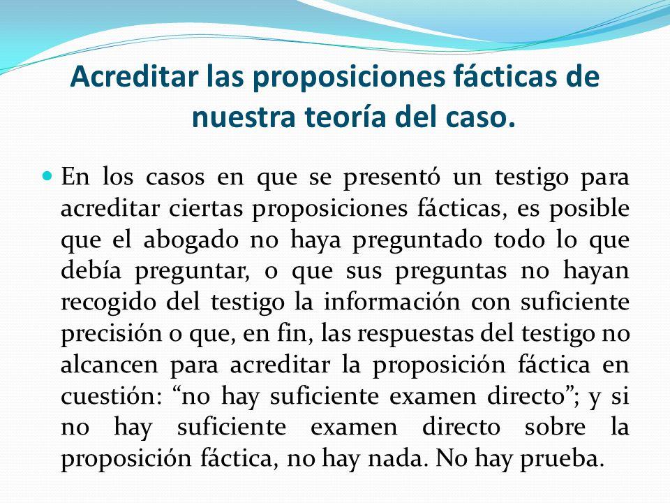 Acreditar las proposiciones fácticas de nuestra teoría del caso.