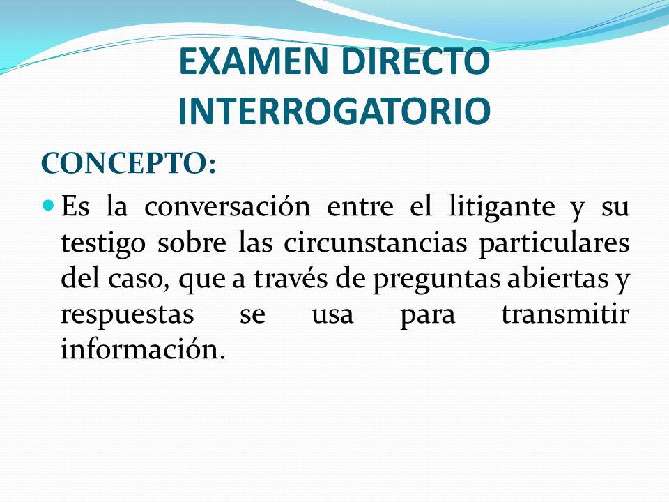 EXAMEN DIRECTO INTERROGATORIO