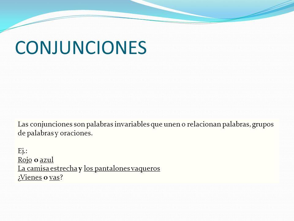 CONJUNCIONES Las conjunciones son palabras invariables que unen o relacionan palabras, grupos de palabras y oraciones.