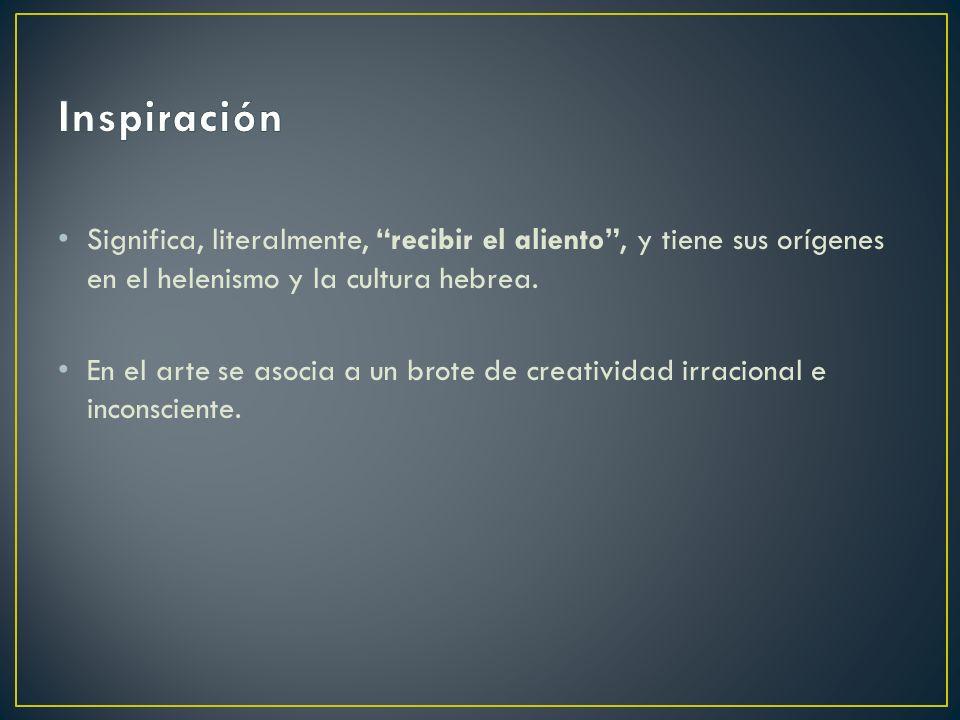 Inspiración Significa, literalmente, recibir el aliento , y tiene sus orígenes en el helenismo y la cultura hebrea.