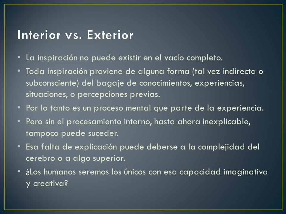 Interior vs. Exterior La inspiración no puede existir en el vacío completo.