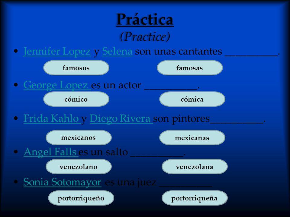 Práctica (Practice) Jennifer Lopez y Selena son unas cantantes __________. George Lopez es un actor __________.
