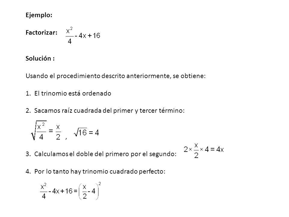 Ejemplo: Factorizar: Solución : Usando el procedimiento descrito anteriormente, se obtiene: 1. El trinomio está ordenado.