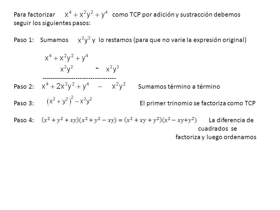 Para factorizar como TCP por adición y sustracción debemos seguir los siguientes pasos: