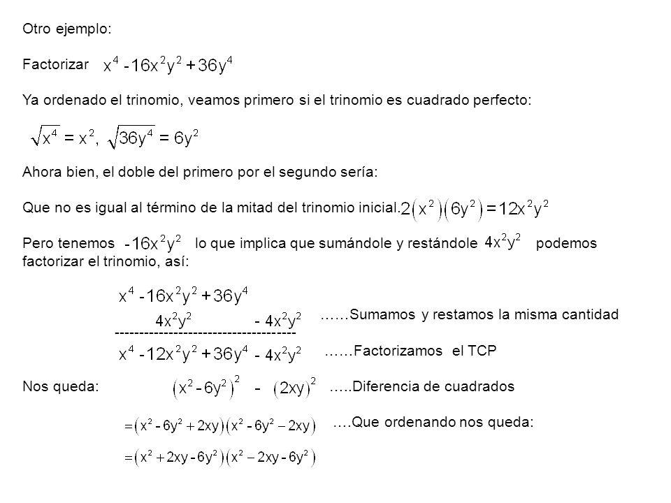 Otro ejemplo: Factorizar. Ya ordenado el trinomio, veamos primero si el trinomio es cuadrado perfecto: