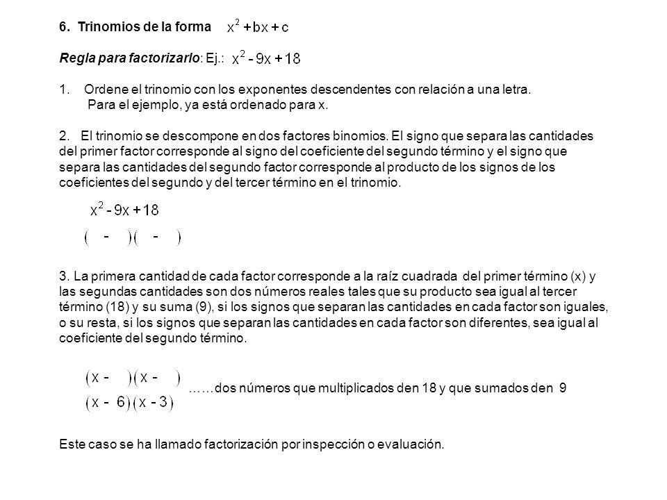 6. Trinomios de la forma Regla para factorizarlo: Ej.: Ordene el trinomio con los exponentes descendentes con relación a una letra.