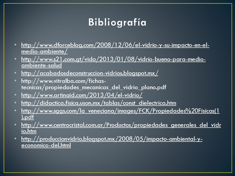 Bibliografía http://www.dforceblog.com/2008/12/06/el-vidrio-y-su-impacto-en-el-medio-ambiente/