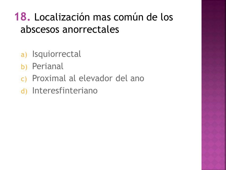 18. Localización mas común de los abscesos anorrectales