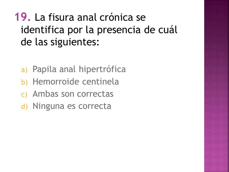 19. La fisura anal crónica se identifica por la presencia de cuál de las siguientes: