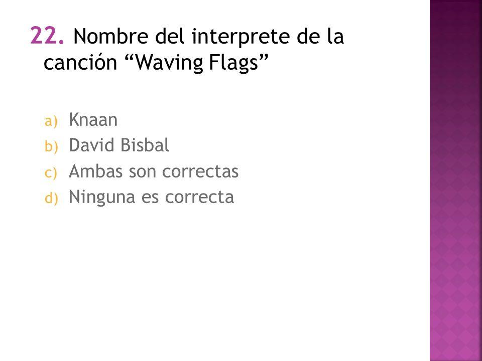 22. Nombre del interprete de la canción Waving Flags