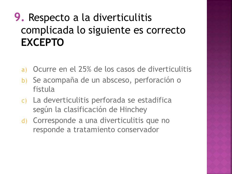 9. Respecto a la diverticulitis complicada lo siguiente es correcto EXCEPTO