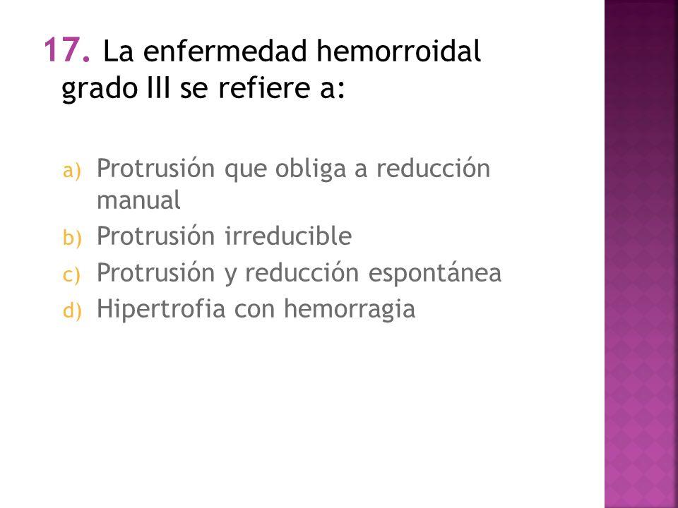 17. La enfermedad hemorroidal grado III se refiere a: