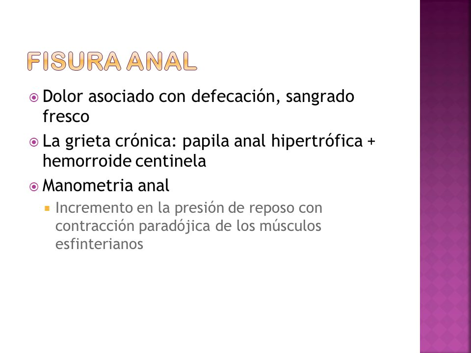 Fisura anal Dolor asociado con defecación, sangrado fresco