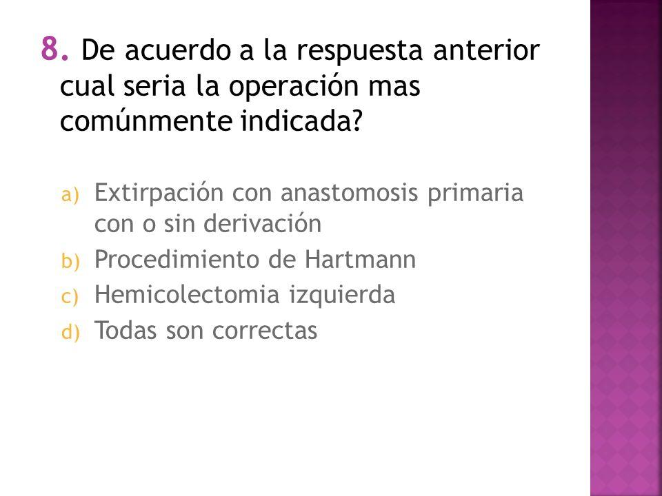 8. De acuerdo a la respuesta anterior cual seria la operación mas comúnmente indicada