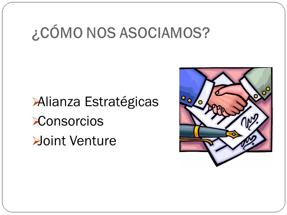 ¿CÓMO NOS ASOCIAMOS Alianza Estratégicas Consorcios Joint Venture