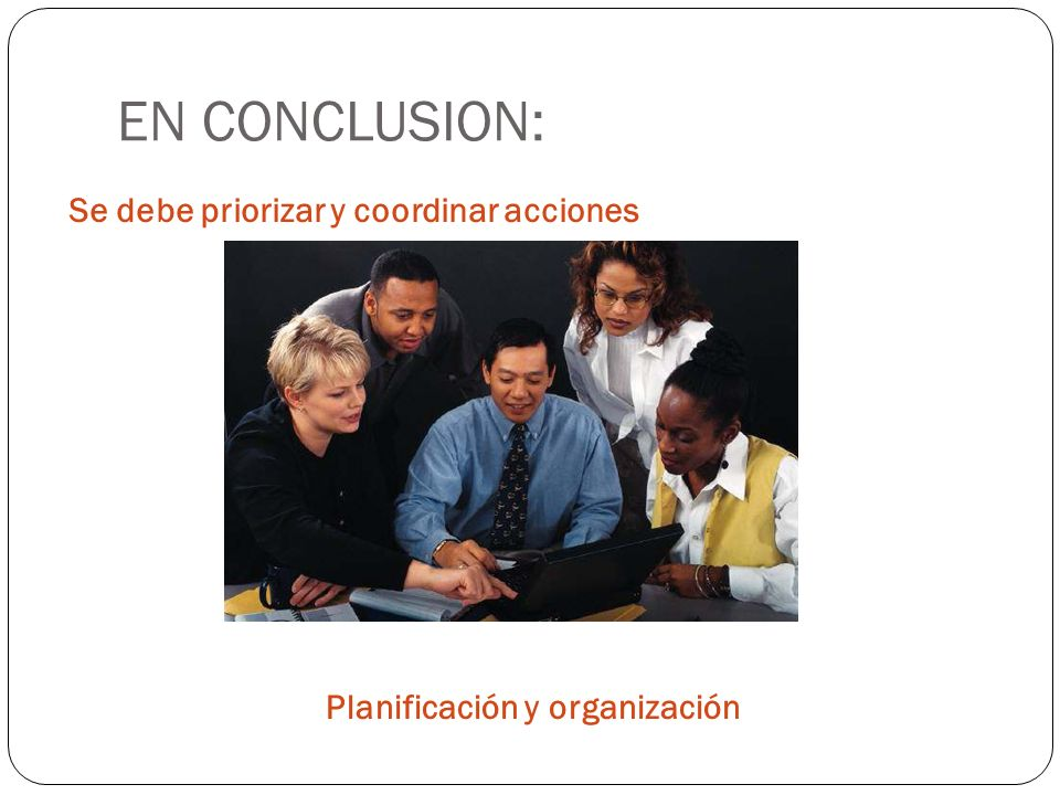 EN CONCLUSION: Se debe priorizar y coordinar acciones