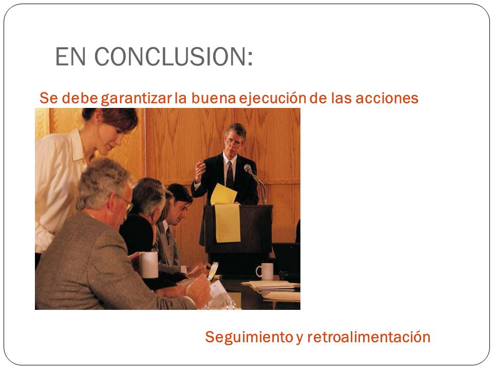 EN CONCLUSION: Se debe garantizar la buena ejecución de las acciones