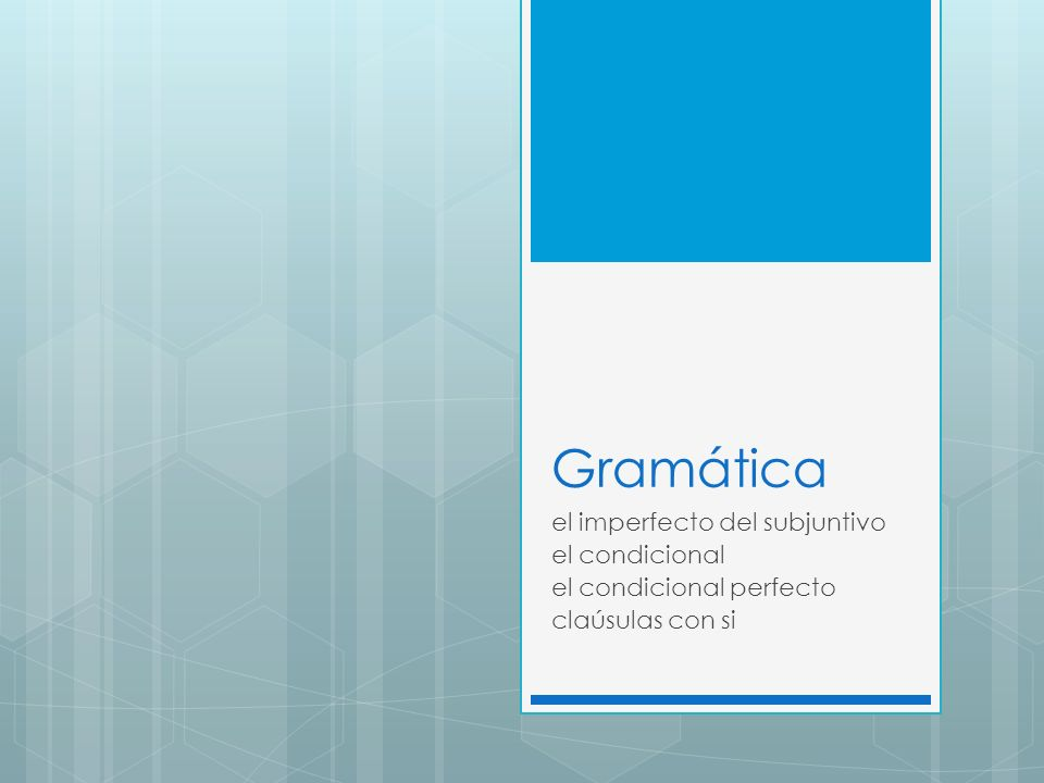 Gramática el imperfecto del subjuntivo el condicional