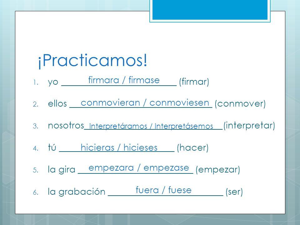 ¡Practicamos! firmara / firmase yo _________________________ (firmar)
