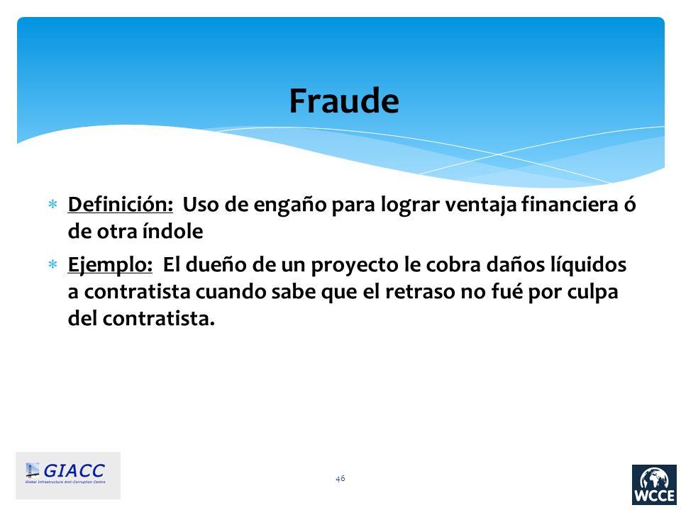 Fraude Definición: Uso de engaño para lograr ventaja financiera ó de otra índole.