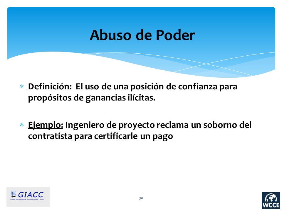 Abuso de Poder Definición: El uso de una posición de confianza para propósitos de ganancias ilícitas.