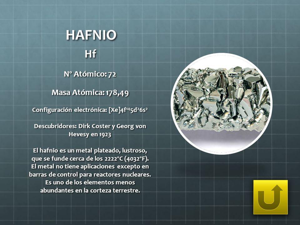 HAFNIO Hf Nº Atómico: 72 Masa Atómica: 178,49