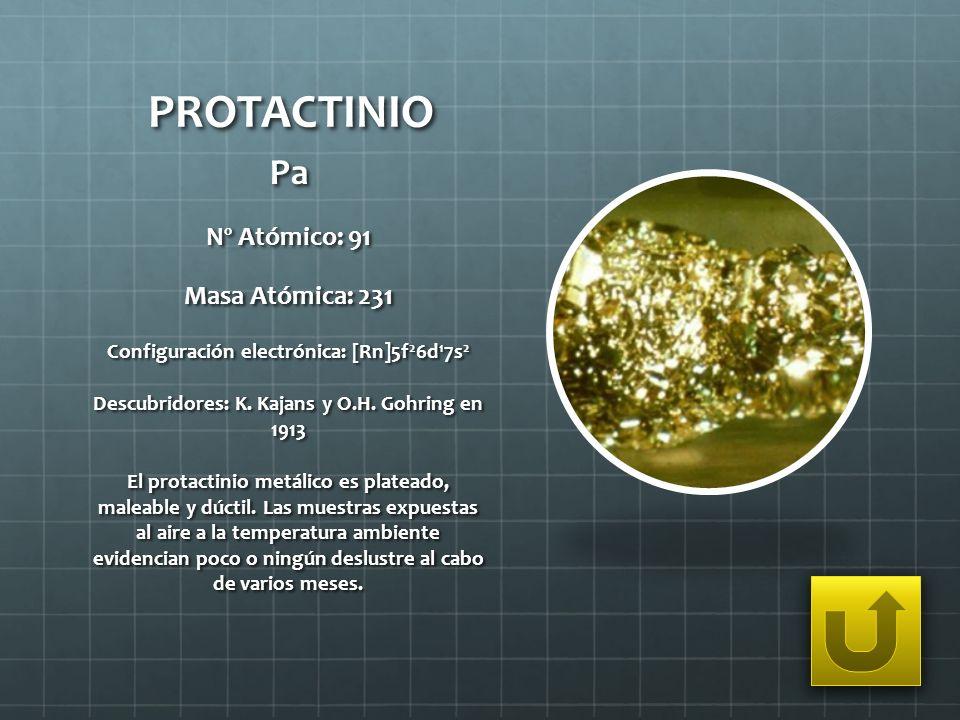 PROTACTINIO Pa Nº Atómico: 91 Masa Atómica: 231