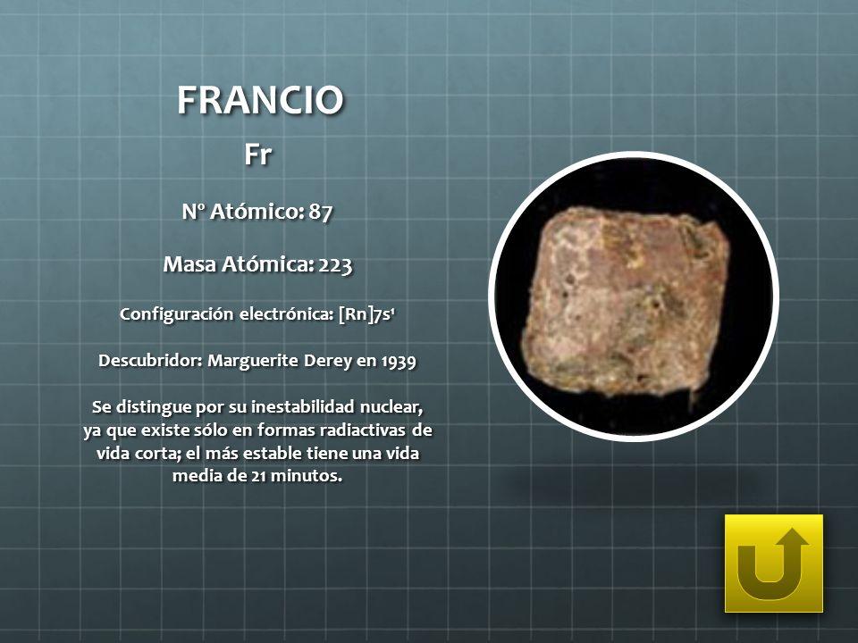 FRANCIO Fr Nº Atómico: 87 Masa Atómica: 223