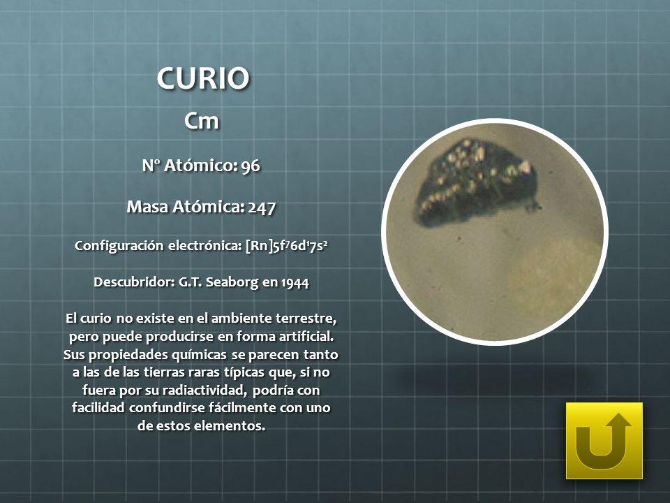 CURIO Cm Nº Atómico: 96 Masa Atómica: 247