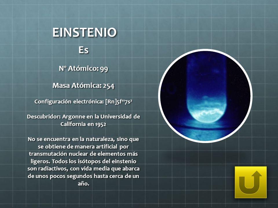 EINSTENIO Es Nº Atómico: 99 Masa Atómica: 254