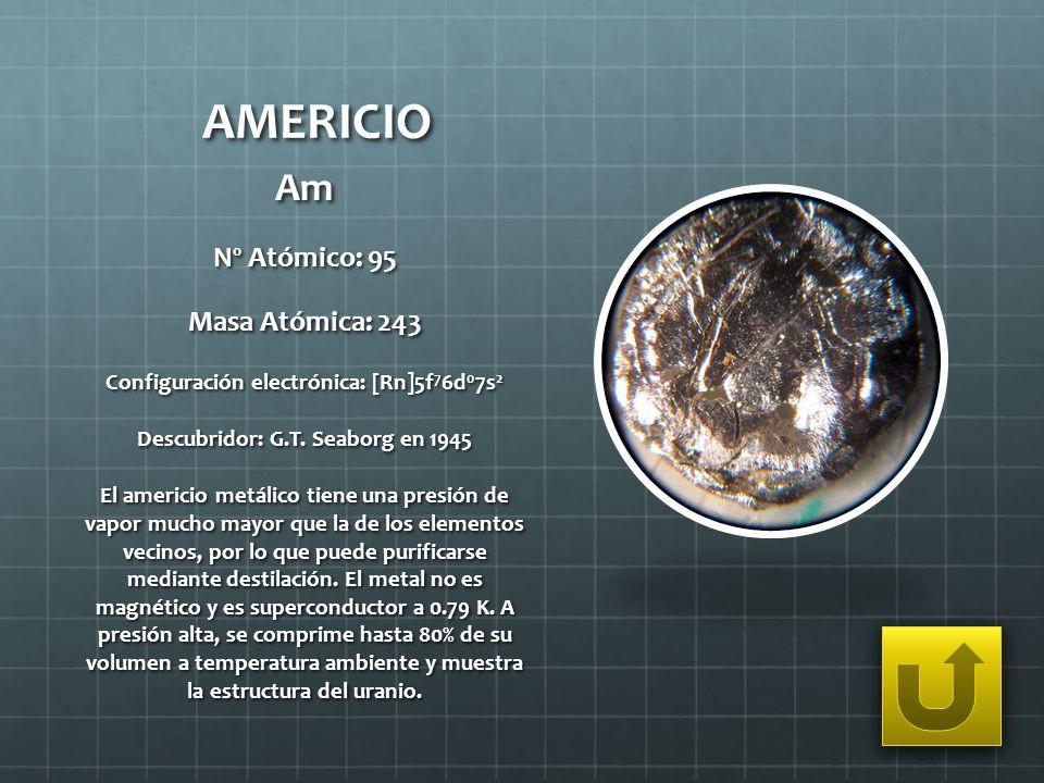 AMERICIO Am Nº Atómico: 95 Masa Atómica: 243