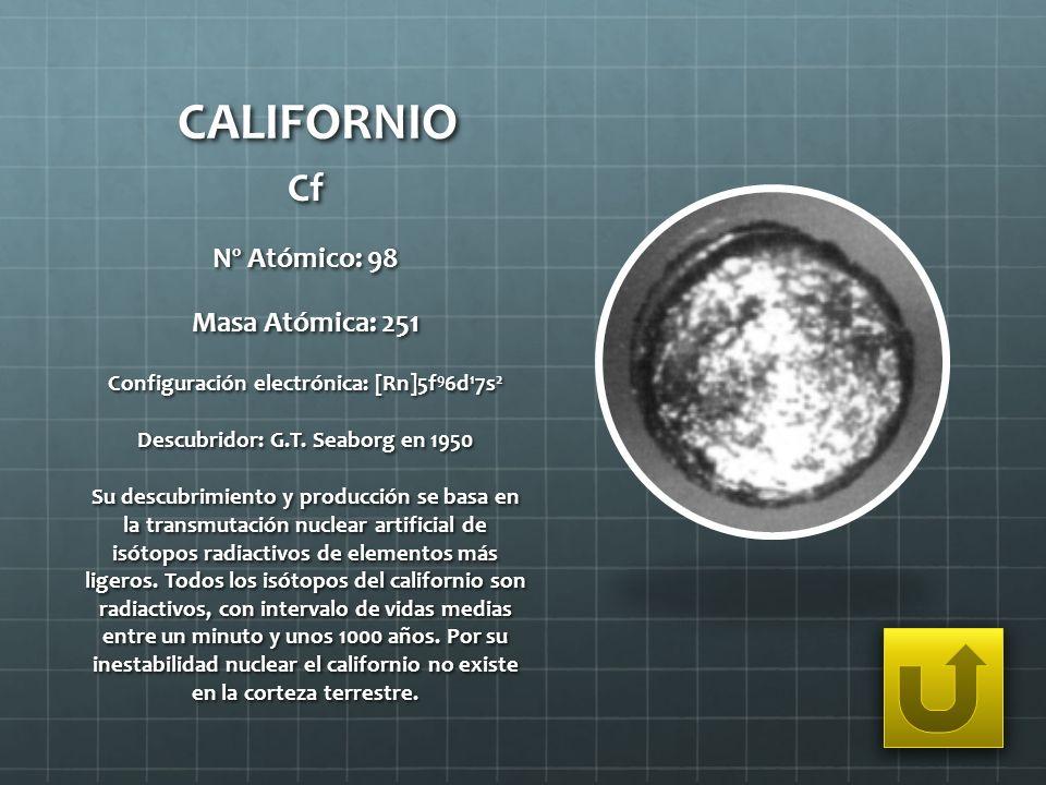 CALIFORNIO Cf Nº Atómico: 98 Masa Atómica: 251