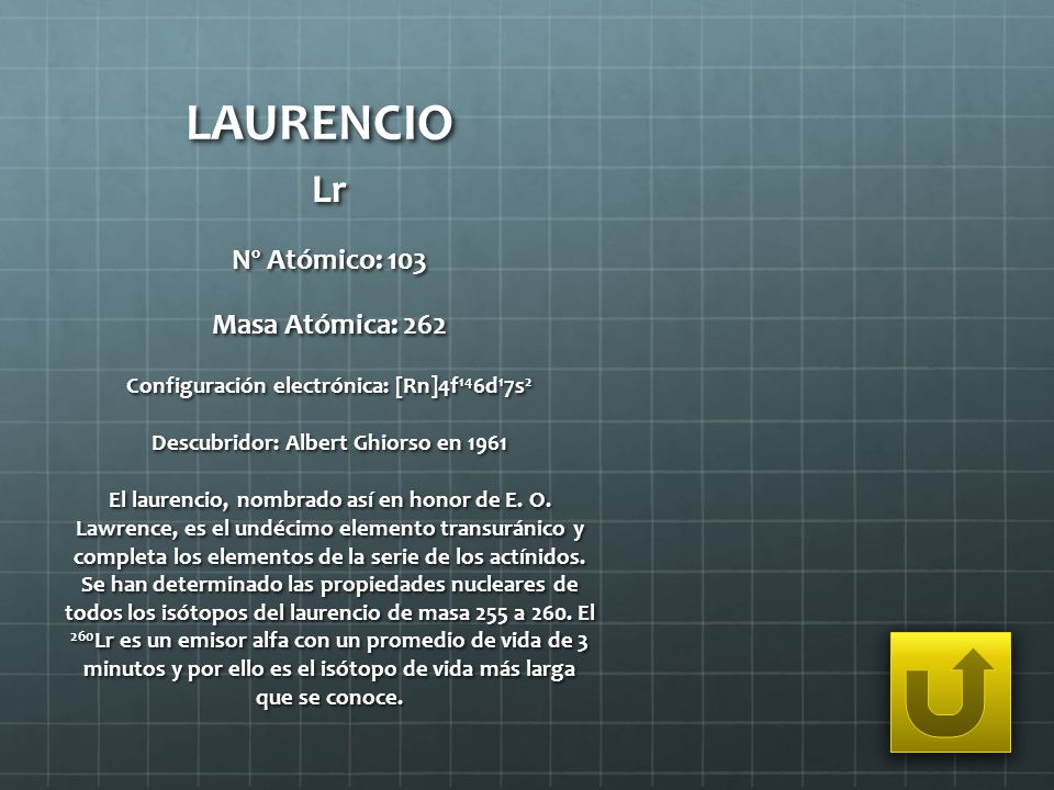 LAURENCIO Lr Nº Atómico: 103 Masa Atómica: 262