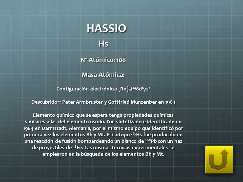 HASSIO Hs Nº Atómico: 108 Masa Atómica:
