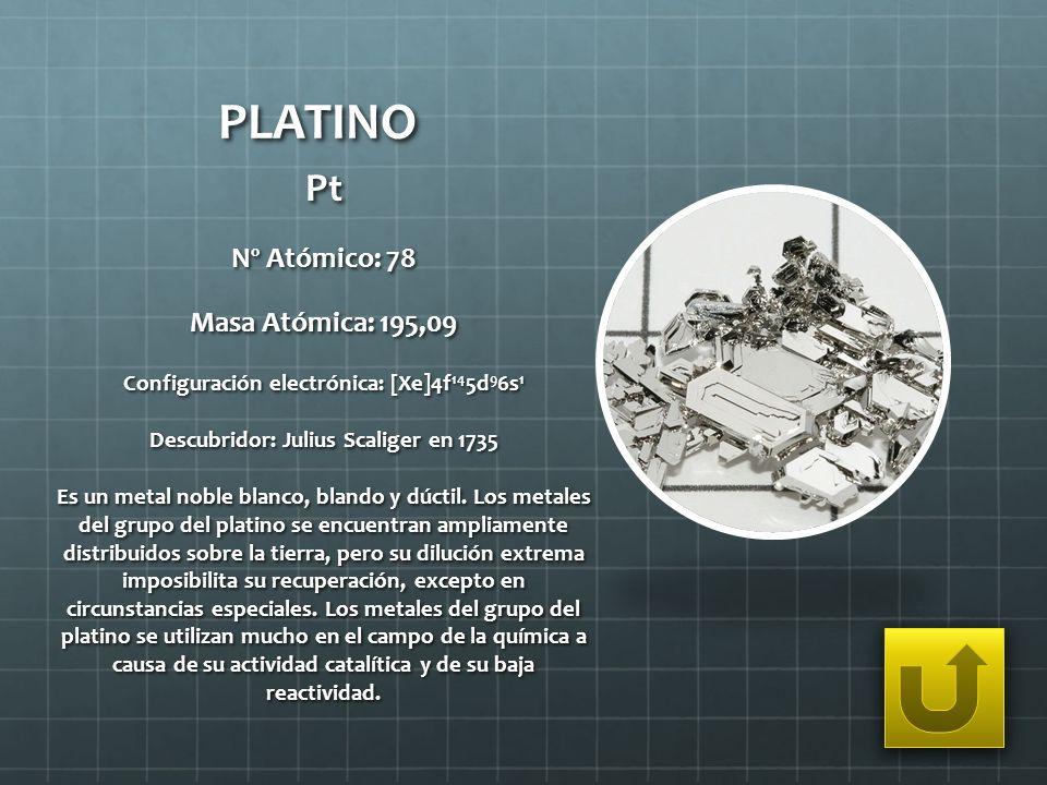 PLATINO Pt Nº Atómico: 78 Masa Atómica: 195,09