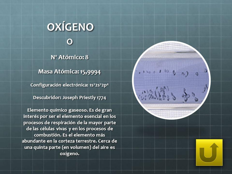 Configuración electrónica: 1s22s22p4 Descubridor: Joseph Priestly 1774