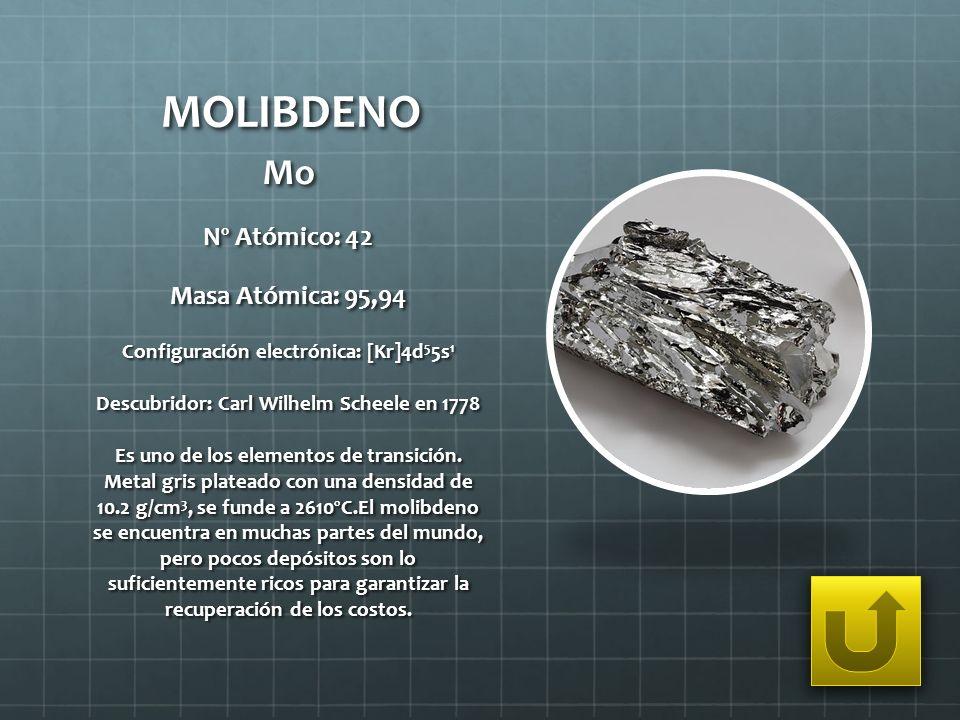 MOLIBDENO Mo Nº Atómico: 42 Masa Atómica: 95,94